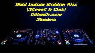 Mad Indian Riddim (Street & Club) Mix DJLeak.com