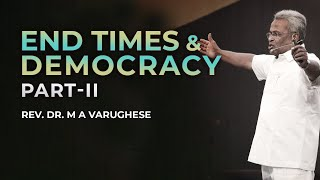 End times and Democracy, Part-2 - Rev. Dr. M A Varughese