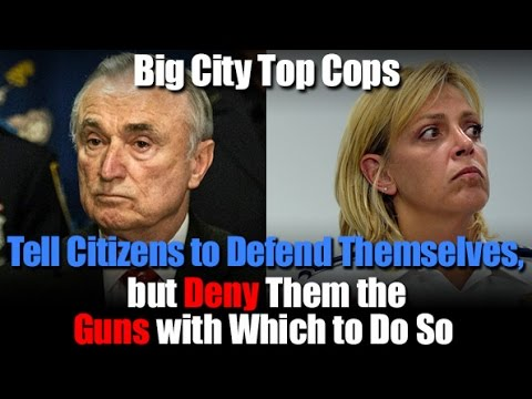 Big City Top Cops Tell Citizens to Defend Themselves, but Deny Them the Guns with Which to Do So
