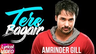 Tere Bagair   Lyrical Video   Amrinder Gill   Latest Punjabi Song 2018   Speed Records