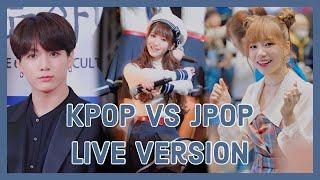 KPOP VS JPOP | LIVE VERSION || Weeaboo