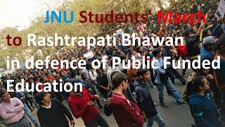 Jnu Protests : Students' Long  March to Rashtrapati Bhawan in Defence of Public Funded Education
