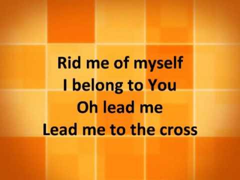 Lead Me to the Cross - Brooke Fraser/Hillsong United w/ lyrics