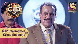 Your Favorite Character   ACP Pradyuman Interrogates Crime Suspects   CID