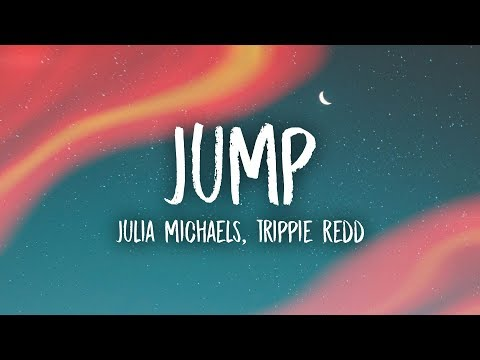 Julia Michaels - Jump (Lyrics) Feat. Trippie Redd