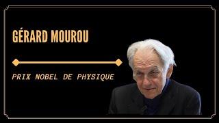 RENCONTRE AVEC GÉRARD MOUROU: PHYSICIEN, PRIX NOBEL DE PHYSIQUE 2018.