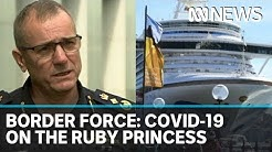 Border Force boss blames State Government for Ruby Princess coronavirus bungle   ABC News