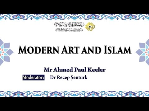 Modern Art and Islam, by Mr Ahmed Paul Keeler