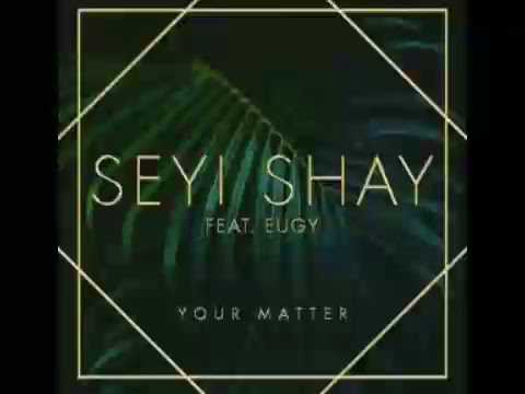 Seyi Shay – Your Matter Ft  Eugy [OFFICIAL]