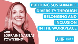 All About HR - Ep #1 Building sustainable diversity through belonging \u0026 inclusion in the workplace