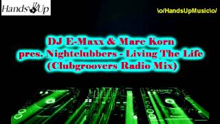 DJ E-Maxx & Marc Korn pres. Nightclubbers - Living The Life (Clubgroovers Radio Mix)