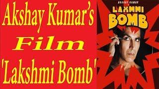 Film 'Lakshmi Bomb' का दूसरा Schedule अगस्त में होगा शुरू
