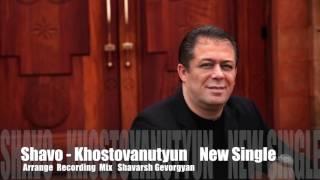 SHAVO KHOSTOVANUTYUN NEW SINGLE