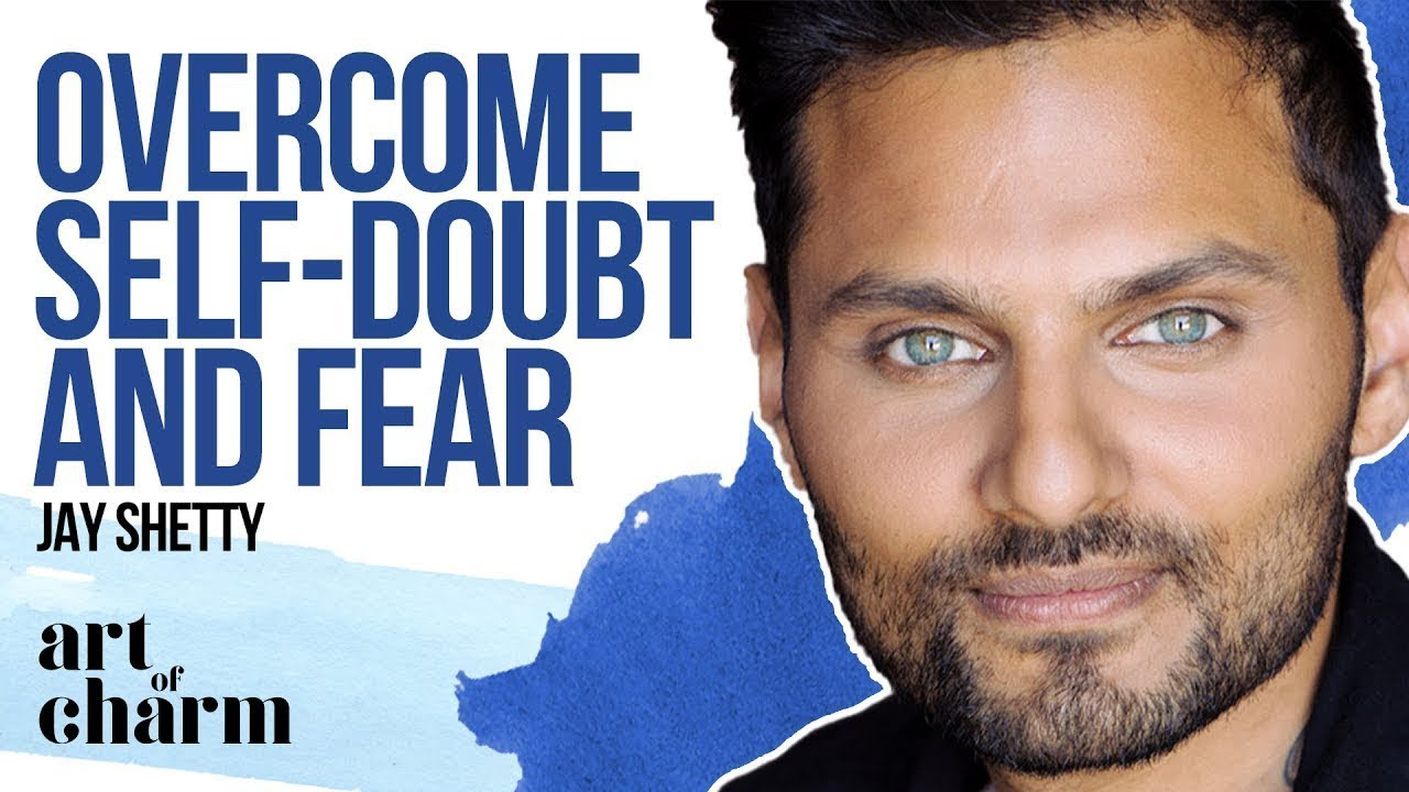 Jay Shetty | The Art of Overcoming Self Doubt and Fear ...