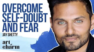 How to Overcome Self Doubt and Fear   Jay Shetty