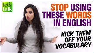 Stop Using These English Words If You Want To Sound Fluent English - Improve Spoken English Fluency