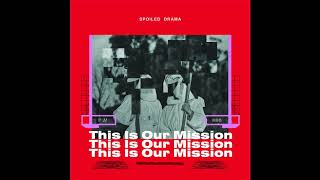 Spoiled Drama : This is Our Mission