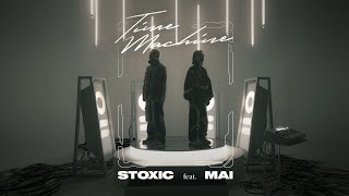 MAI ft Stoxic | TIME MACHINE | Official Music Video