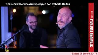 Tipi Recita Comico Antropologico di e con Roberto Ciufoli