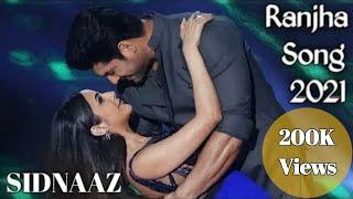 Sidharth Shukla | Ranjha Song | Jasleen Royal ft B Praak | SIDNAAZ