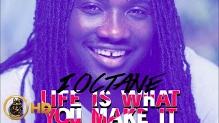 I-Octane - Life Is What You Make It [Tears Of Joy Riddim] August 2015