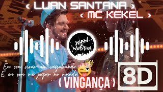 ‹ Luan Santana Ft. MC Kekel -  Vingança┃8D AUDIO ›