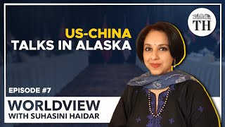 Worldview with Suhasini Haidar | U.S-China meeting in Alaska