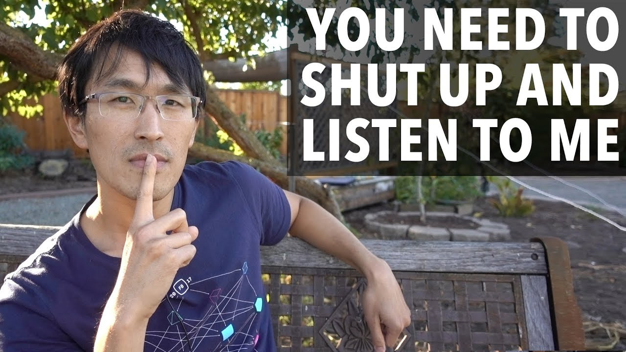 You need to shut up and listen to me.