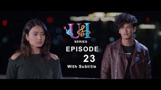 U & I | Episode 23  | Feat Aashma Biswokarma |Saroj Adhikari