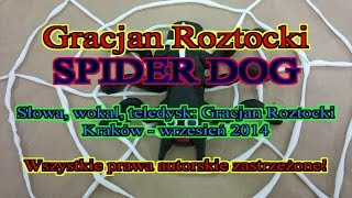 Gracjan Roztocki - Spider Dog Uwaga! Film jest straszny!