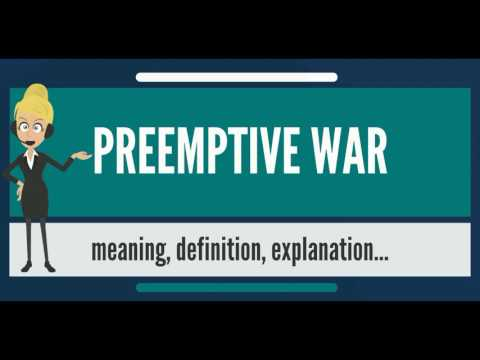 What is PREEMPTIVE WAR? What does PREEMPTIVE WAR mean? PREEMPTIVE WAR meaning & explanation