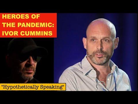 "Heroes of the Pandemic:  Ivor Cummins Part 1... ""Hypothetically Speaking"" w John Cullen"