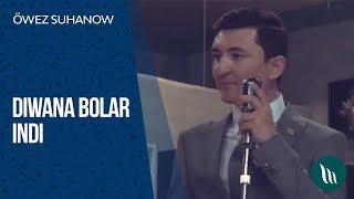 Öwez Suhanow - Diwana bolar indi | 2019