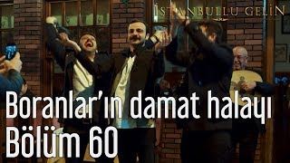 İstanbullu Gelin 60. Bölüm - Boranların Damat Halayı