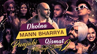 Dholna | Mann Bharrya | Qismat | Punjabi Mashup 2 | Latest  Punjabi Song | Mix Hitesh | Hs Visual