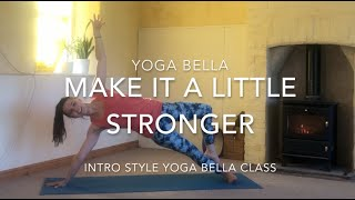 Make it a Little stronger - Class 4 - Intro to Yoga Bella