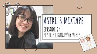 Playlist Runaway Vibes Astri S Mixtape Episode 2