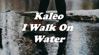 Kaleo I Walk On Water Lyrics.mp3