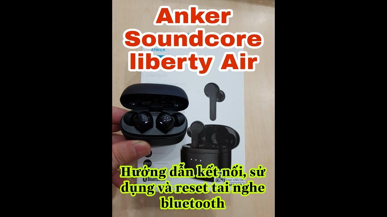 Hướng dẫn kết nối - sử dụng - reset tai nghe bluetooth Anker