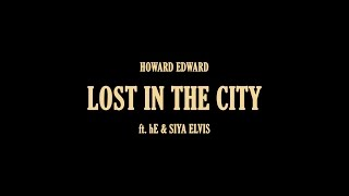 Howard Edward - Lost in the City (feat. hE & Siya Elvis) (Lyric Video)