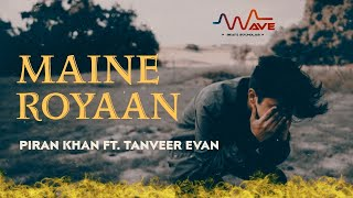 New Hindi Song 2014 'maine Royaan' Piran Khan Feat. Tanveer Evan