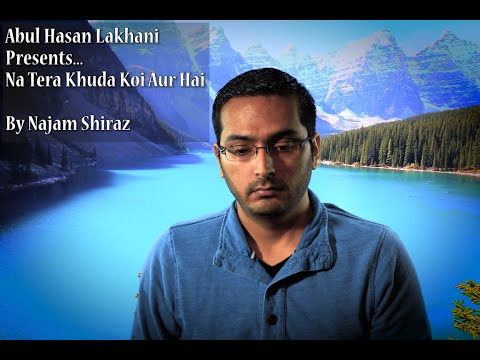 Na Tera Khuda Koi Aur Hai - Najam Shiraz // Abul Hasan Lakhani
