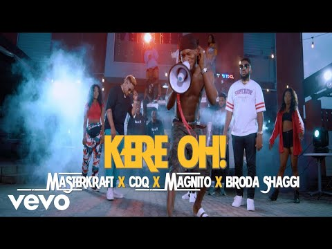 Masterkraft, CDQ, Magnito, Broda Shaggi - Kere Oh (Official Video)