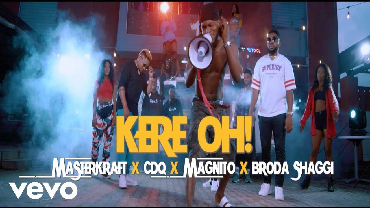 Masterkraft, CDQ, Magnito, Broda Shaggi - Kere Oh (Official Video)