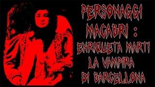 Personaggi Macabri: Enriqueta Marti, La VAMPIRA DI BARCELLONA