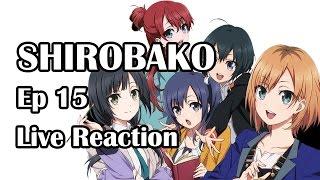 Shirobako Ep15 Live Reaction