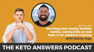 The Keto Answers Podcast 029: Teaching Your Family Healthy Habits - Danny Vega