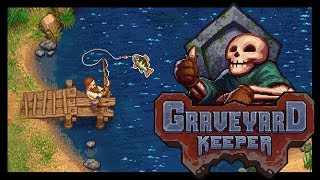 Graveyard Keeper (Alpha) - Байки на Риболовлі! - ч. 12
