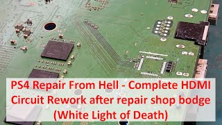 PS4 Repair From Hell - Complete HDMI Circuit Rework after repair shop bodge (White Light of Death)