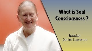 WHAT IS SOUL CONSCIOUSNESS? | Denise Lawrence | Global Co-operation House